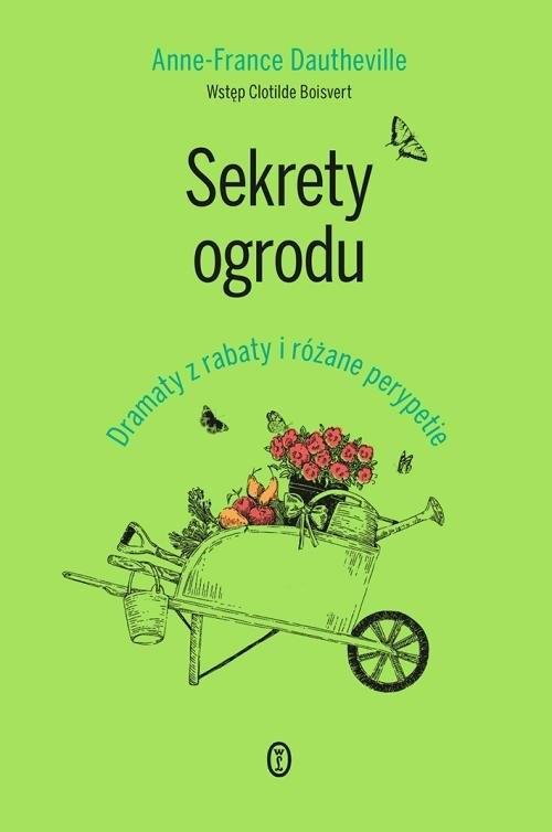 okładka Sekrety ogrodu Dramaty z rabaty i różane perypetie, Książka | Dautheville Anne-France
