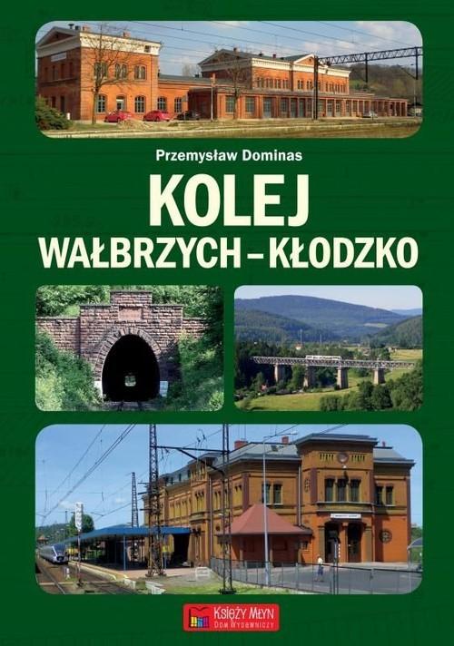okładka Kolej Wałbrzych-Kłodzko, Książka | Dominas Przemysław