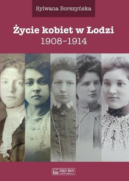 okładka Życie kobiet w Łodzi 1908-1914, Książka | Borszyńska Sylwana