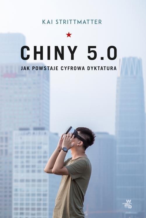 okładka Chiny 5.0 Jak powstaje cyfrowa dyktatura, Książka   Strittmatter Kai