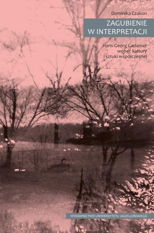 okładka Zagubienie w interpretacji Hans-Georg Gadamer wobec kultury i sztuki współczesnejksiążka      Czakon Dominika