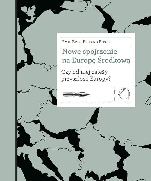 okładka Nowe spojrzenie na Europę Środkową Czy od niej zależy przyszłość Europy?książka      Brix Emil, Busek Erhard