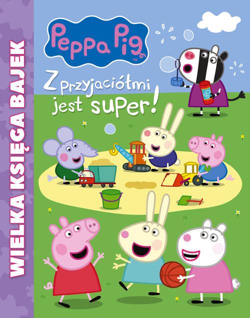 okładka Peppa Pig Wielka księga bajek Z przyjaciółmi jest super, Książka |