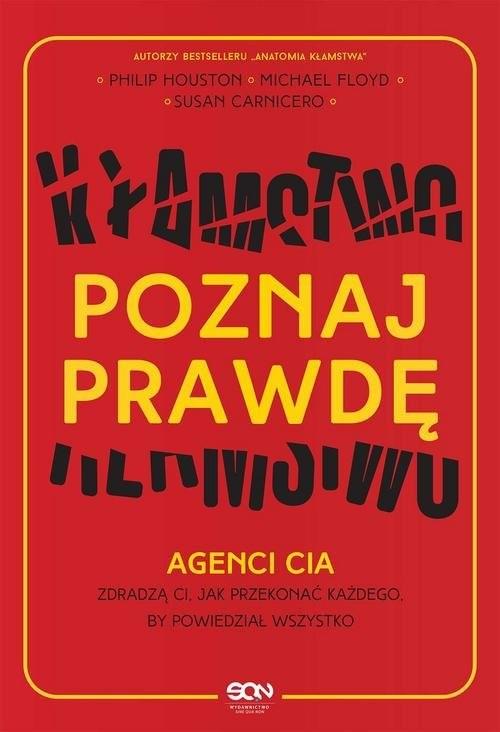 okładka Poznaj prawdę Agenci CIA zdradzą ci jak przekonać każdego by powiedział wszystkoksiążka      Philip Houston, Mike Floyd, Susan Carnicero