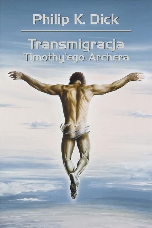 okładka Transmigracja Timothy'ego Archeraksiążka      Philip K. Dick, Wojciech Siudmak