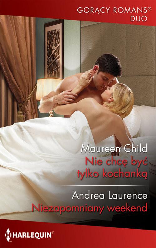 okładka Nie chcę byś tylko kochanką / Niezapomniany weekend, Książka | Maureen Child, Andrea Laurence