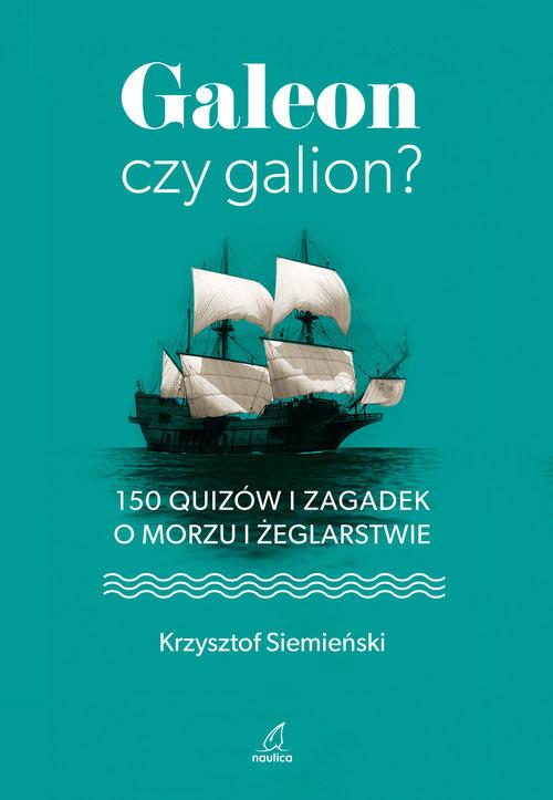 okładka Galeon czy galion? 150 quizów i zagadek o morzu i żeglarstwie, Książka | Siemieński Krzysztof