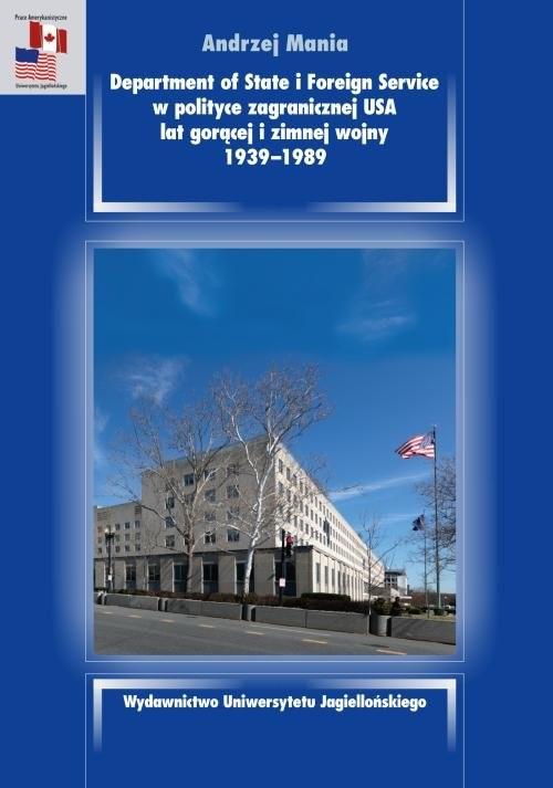 okładka Department of State i Foreign Service w polityce zagranicznej USA lat gorącej i zimnej wojny 1939-1989książka |  | Mania Andrzej