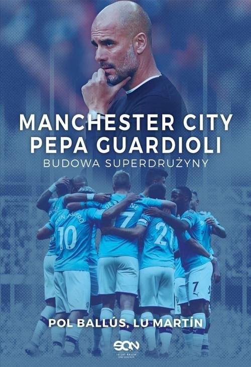 okładka Manchester City Pepa Guardioli Budowa superdrużyny, Książka | Lu Martín, Pol Ballús