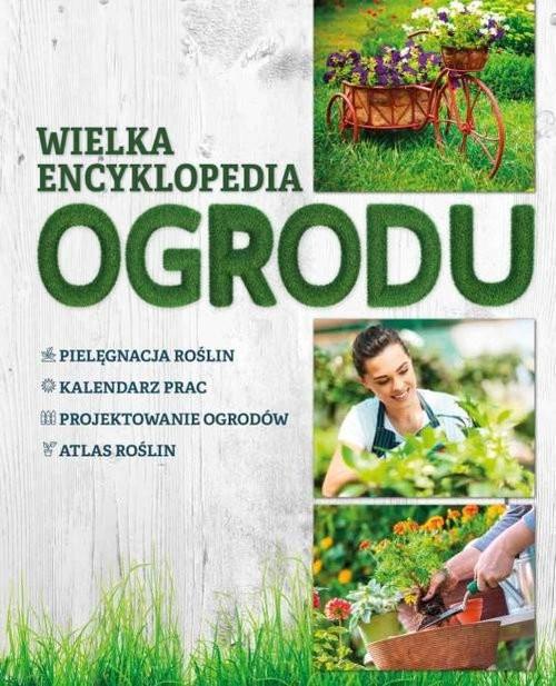 okładka Wielka encyklopedia ogroduksiążka      Agnieszka Gawłowska, Joanna Mikołajczyk