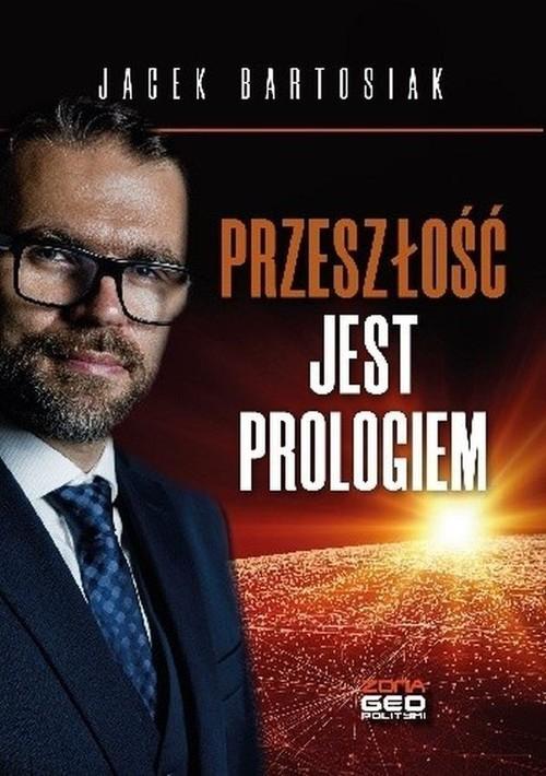 okładka Przeszłość jest prologiemksiążka      Bartosiak Jacek