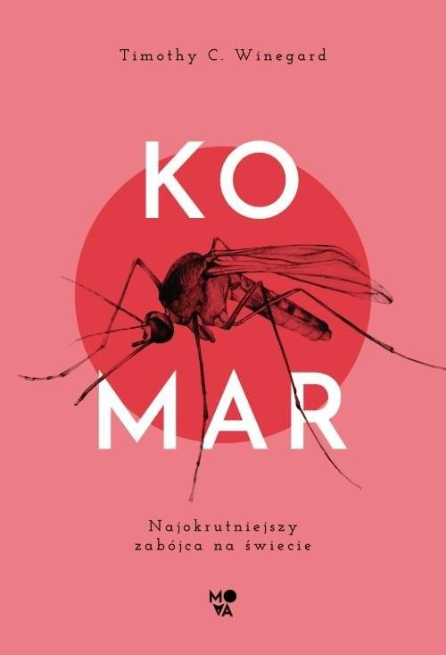okładka Komar Najokrutniejszy zabójca na świecie, Książka | Timothy C. Winegard