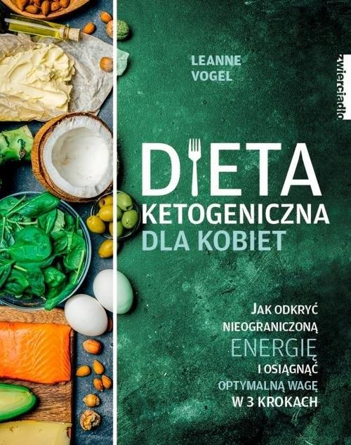 okładka Dieta ketogeniczna dla kobiet Jak odkryć nieograniczoną energię i osiągnąć optymalną wagę w 3 krokachksiążka      Vogel Leanne