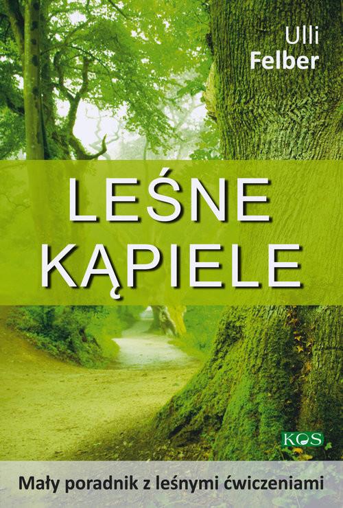 okładka Leśne kąpiele Mały poradnik z leśnymi ćwiczeniami, Książka | Felber Ulli
