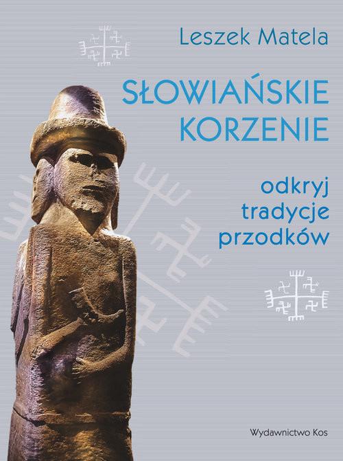 okładka Słowiańskie korzenie odkryj tradycje przodków, Książka | Matela Leszek