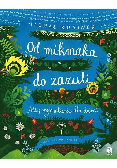 okładka Od mikmaka do zazuli Atlas regionalizmów dla dzieciksiążka |  | Michał Rusinek