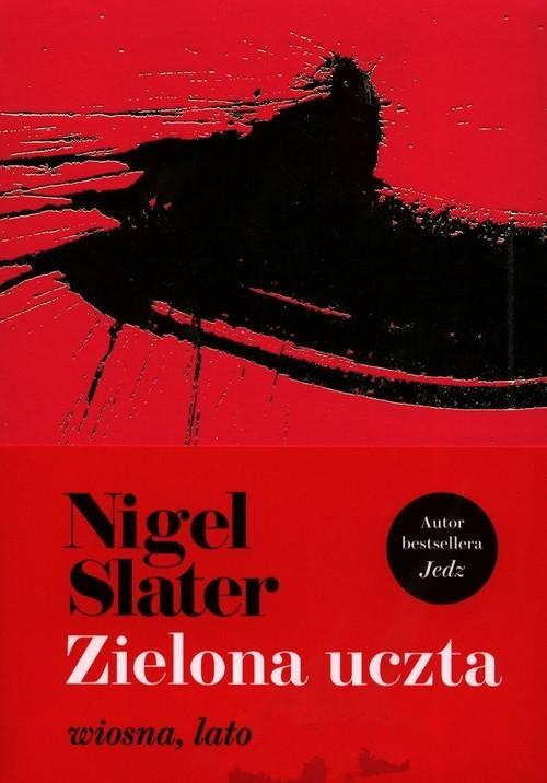 okładka Zielona uczta wiosna, lato, Książka   Slater Nigel