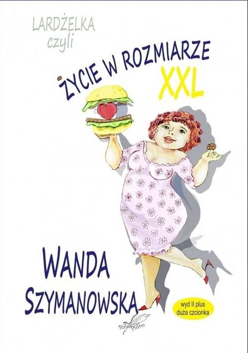 okładka Lardżelka czyli Życie w rozmiarze XXL wyd II / Białe Pióro, Książka   Wanda Szymanowska