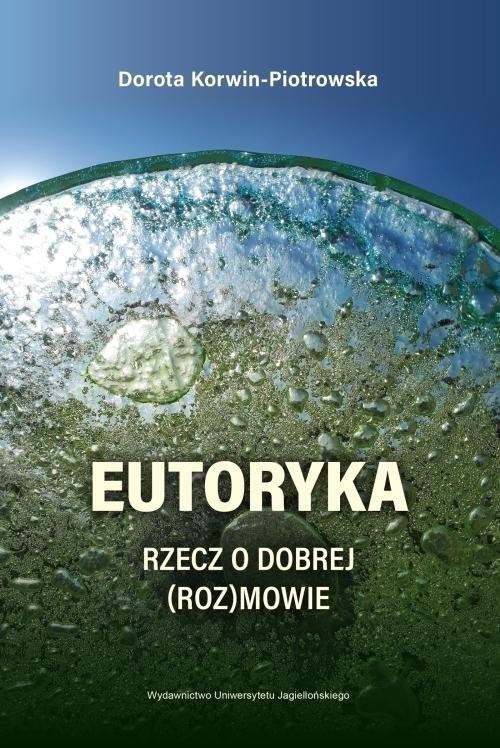 okładka Eutoryka Rzecz o dobrej (roz)mowie, Książka | Korwin-Piotrowska Dorota