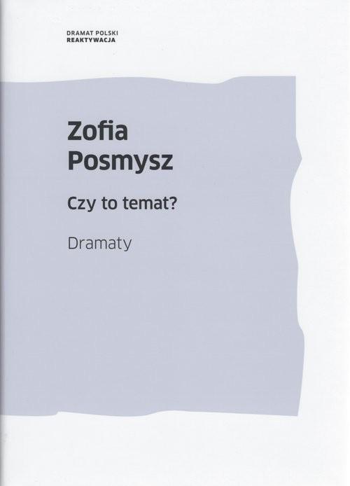 okładka Czy to temat? Dramatyksiążka |  | Zofia Posmysz