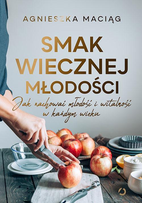 okładka Smak wiecznej młodości. Jak zachować młodość i witalnośćksiążka |  | Agnieszka Maciąg