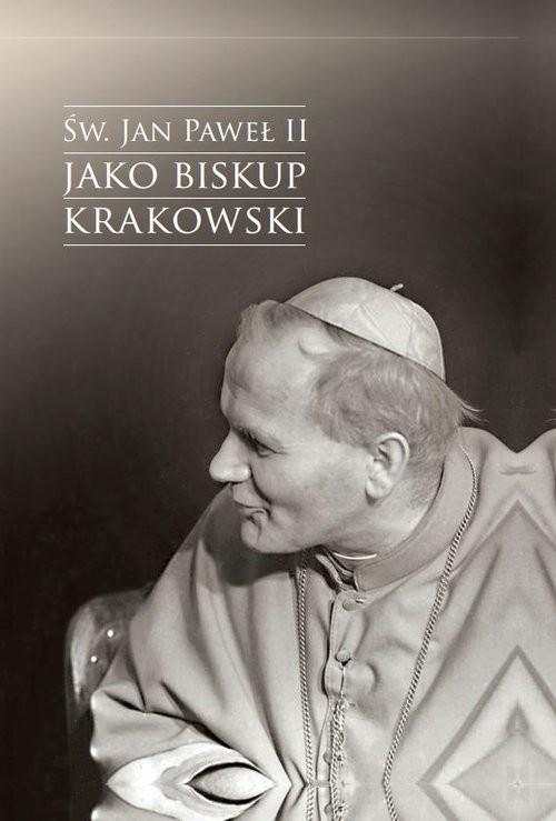 okładka Św. Jan Paweł II jako biskup krakowski Wybrane zagadnieniaksiążka |  | Urban Jacek