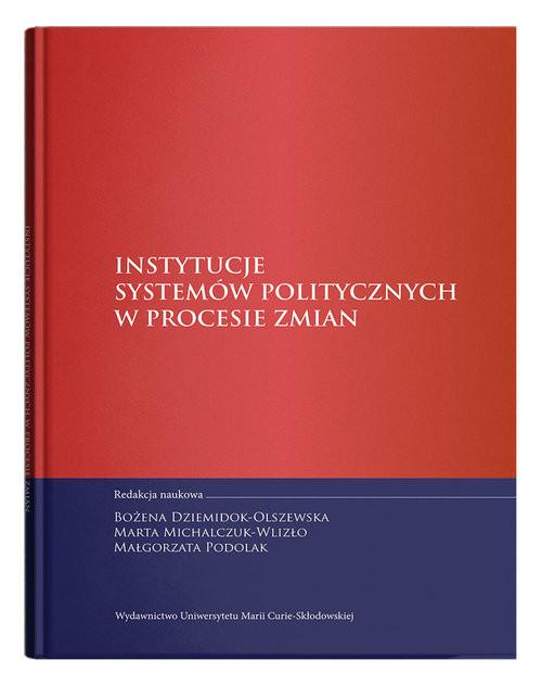 okładka Instytucje systemów politycznych w procesie zmian, Książka |