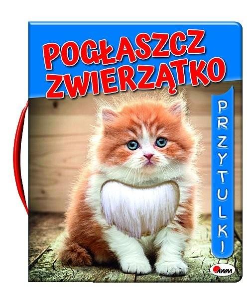 okładka Pogłaszcz zwierzatko Przytulkiksiążka |  | Kwiecińska Mirosława