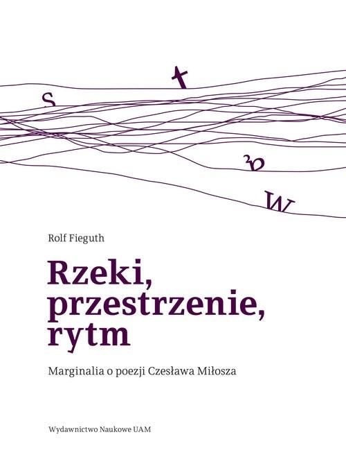 okładka Rzeki, przestrzenie, rytm Marginalia o poezji Czesława Miłoszaksiążka |  | Fieguth Rolf