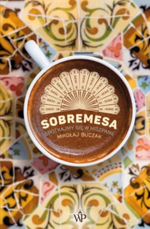 okładka Sobremesa Spotkajmy się w Hiszpanii, Książka   Mikołaj  Buczak