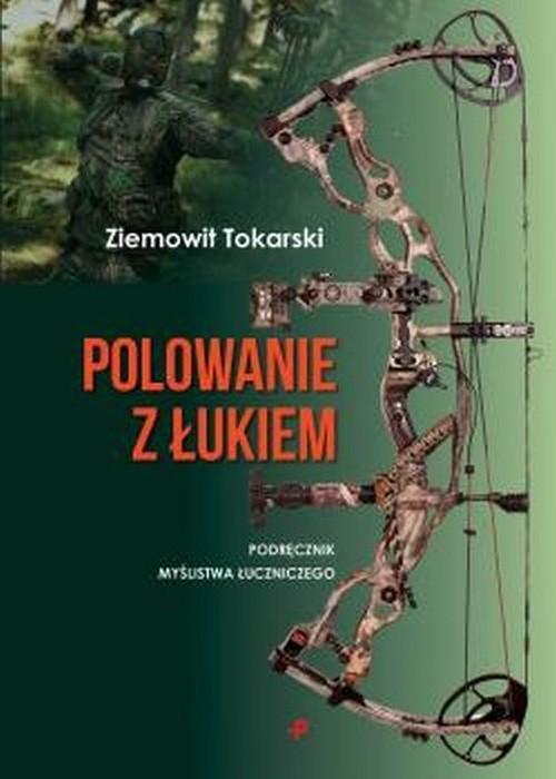 okładka Polowanie z łukiem podręcznik myślistwa łuczniczego, Książka | Tokarski Ziemowit