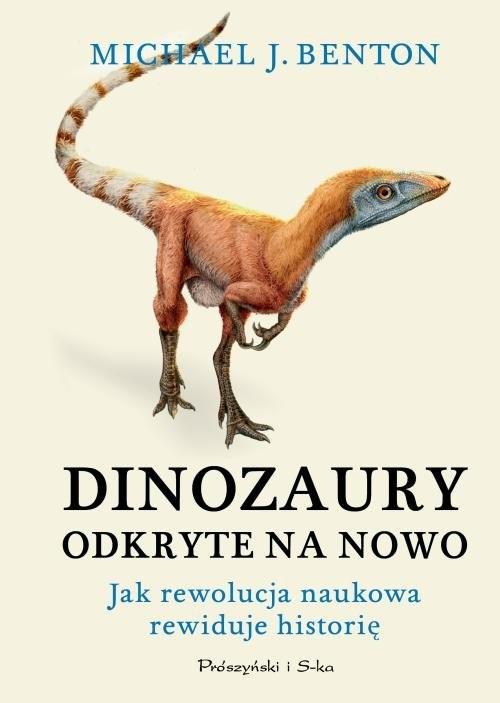 okładka Dinozaury odkryte na nowo Jak rewolucja naukowa rewiduje historię, Książka | Michael J. Benton