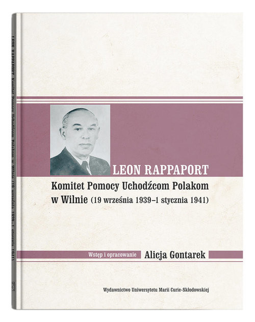 okładka Leon Rappaport Komitet Pomocy Uchodźcom Polakom w Wilnie (19 września 1939 - 1 stycznia 1941), Książka | Gontarek Alicja