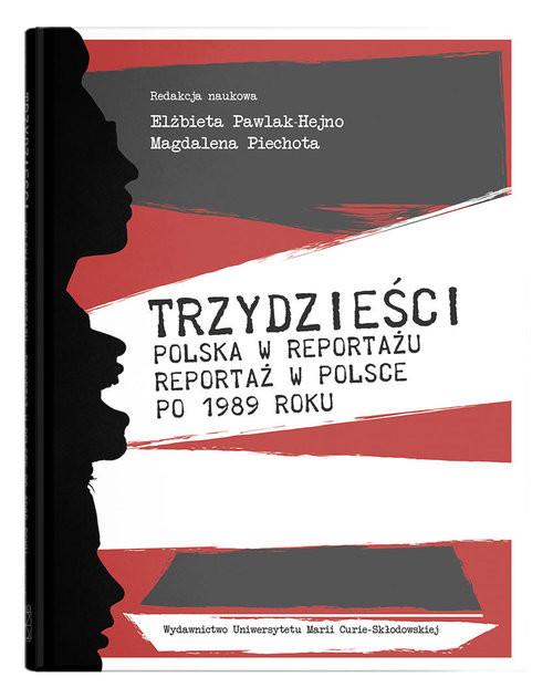 okładka Trzydzieści Polska w reportażu, reportaż w Polsce po 1989 roku, Książka | Pawlak-Hejno Elżbieta, Magdalena Piechota