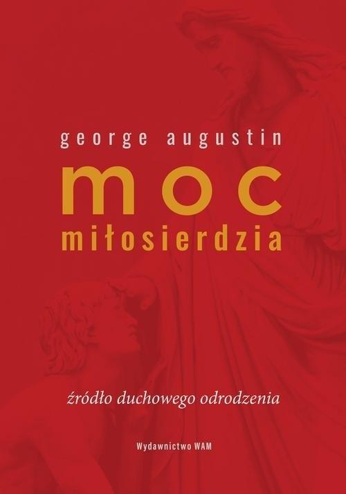 okładka Moc miłosierdzia Źródło duchowego odrodzeniaksiążka |  | Augustin George