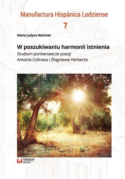 okładka W poszukiwaniu harmonii istnienia Studium porównawcze poezji Antonia Colinasa i Zbigniewa Herbertaksiążka |  | Maria Judyta Woźniak