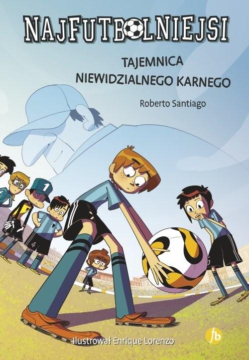 okładka Najfutbolniejsi 7 Tajemnica niewidzialnego karnego, Książka | Santiago Roberto