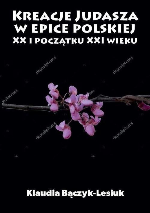 okładka Kreacje Judasza w prozie polskiej XX i początku XXI wiekuksiążka |  | Bączyk-Lesiuk Klaudia