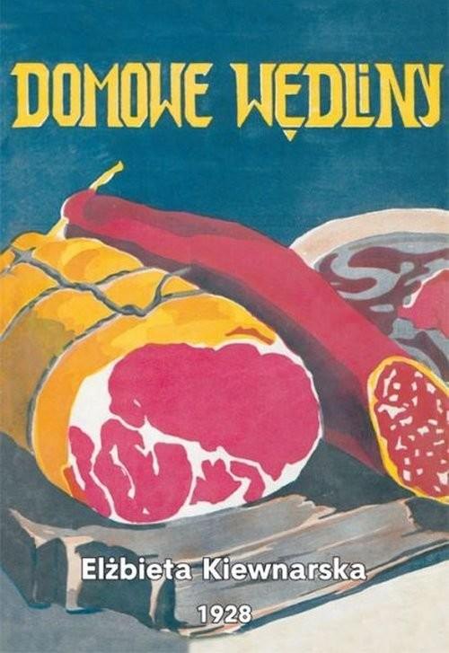 okładka Domowe wędliny Solenie, wędzenie i marynowanie mięsiwa, Książka | Kiewnarska Elżbieta