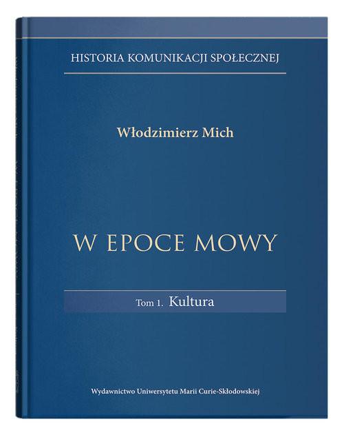 okładka Historia komunikacji społecznej W epoce mowy Tom 1 Kultura, Książka | Mich Włodzimierz