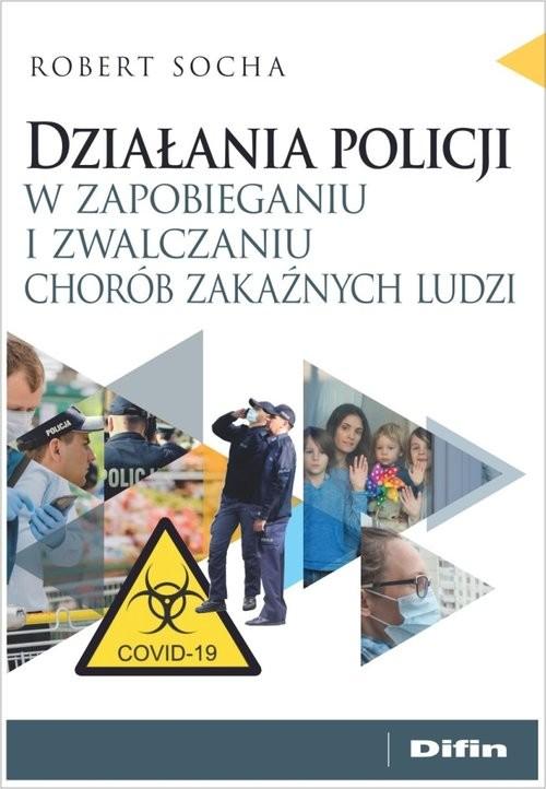 okładka Działania policji w zapobieganiu i zwalczaniu chorób zakaźnych ludzi, Książka   Socha Robert