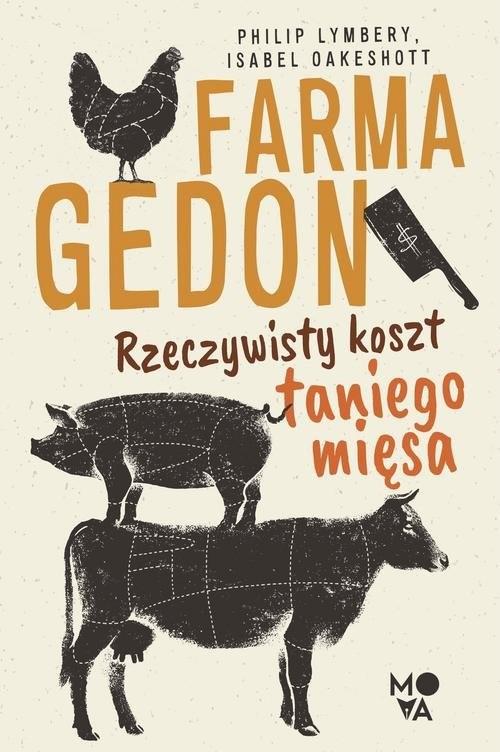okładka Farmagedon Rzeczywisty koszt taniego mięsaksiążka |  | Philip Lymbery, Isabell Oakeshott