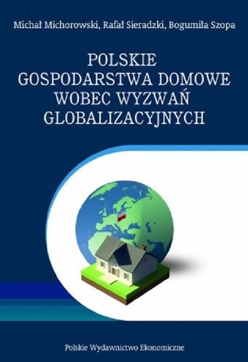 okładka Polskie gospodarstwa domowe wobec wyzwań globalizacyjnychksiążka |  | Michał Michorowski, Rafał Sieradzki, Bogumiła Szopa