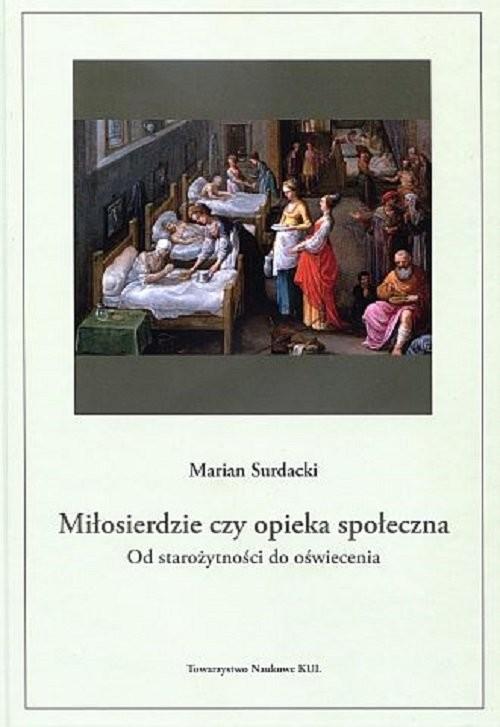 okładka Miłosierdzie czy opieka społeczna od starożytności do oświeceniaksiążka |  | Surdacki Marian