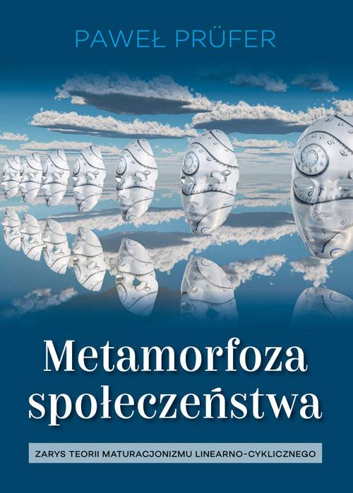 okładka Metamorfoza społeczeństwa Zarys teorii maturacjonizmu linearno-cyklicznegoksiążka      Prufer Paweł