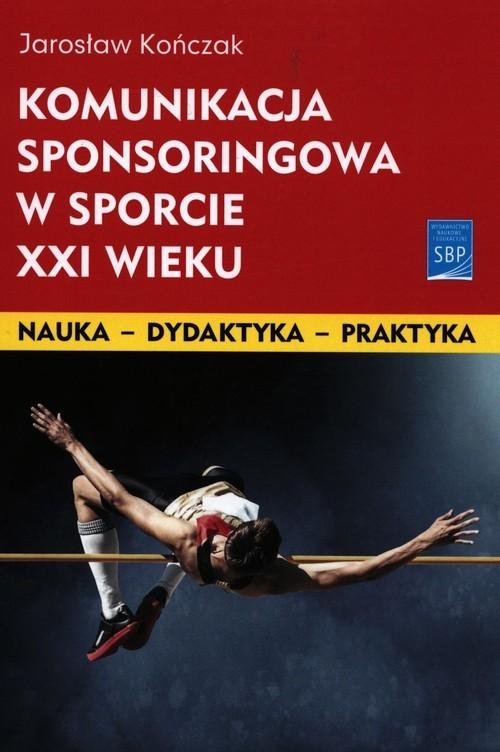 okładka Komunikacja sponsoringowa w sporcie XXI wiekuksiążka |  | Kończak Jarosław