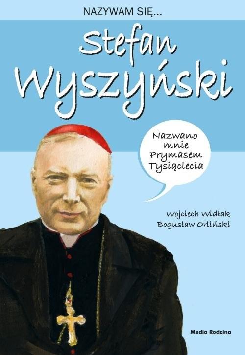 okładka Nazywam się Stefan Wyszyński, Książka | Wojciech Widłak