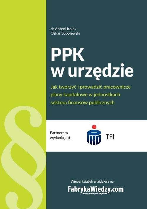 okładka PPK w urzędzie Jak tworzyć i prowadzić pracownicze plany kapitałowe w jednostkach sektora finansówksiążka |  | Antoni Kolek, Oskar Sobolewski