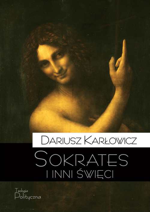 okładka Sokrates i inni święci O postawie starożytnych chrześcijan wobec rozumu i filozofii, Książka | Karłowicz Dariusz