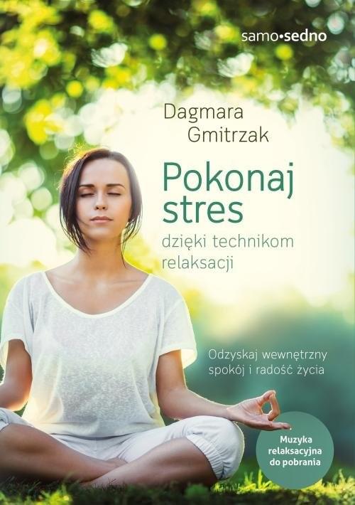 okładka Pokonaj stres dzięki technikom relaksacjiksiążka      Gmitrzak Dagmara